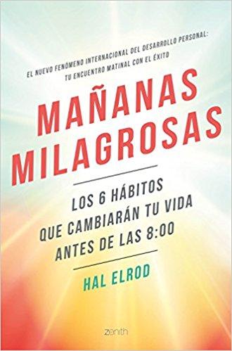 Hal Elrod, miracle morning, rutinas matutinas, hábitos de éxito